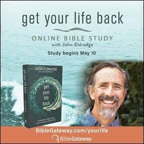 After a Year of Unknowns, Get Your Life Back with an Online Bible Study by John Eldredge hosted at BibleGateway.com