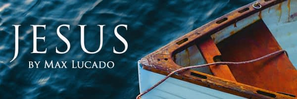 Excerpts from Max Lucado's New Book, 'Jesus'