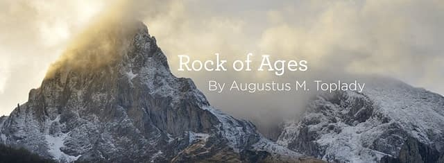 """Hymn: """"Rock of Ages"""" by Augustus M. Toplady"""