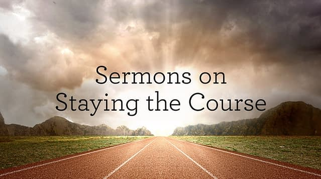 Sermons on Staying the Course
