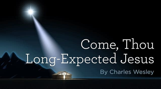 """Hymn: """"Come, Thou Long-Expected Jesus"""" by Charles Wesley"""