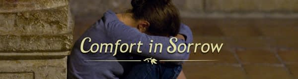During Times of Sorrow, Reflect on God's Comfort