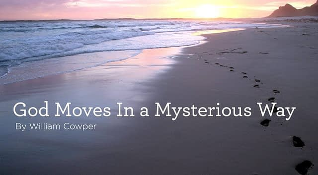 """Hymn: """"God Moves In a Mysterious Way"""" by William Cowper"""