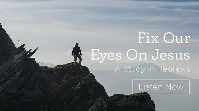 """Download (Free) — """"Fix Our Eyes on Jesus: A Study in Hebrews"""""""