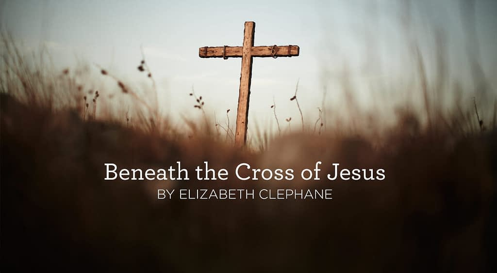 """This is a thumbnail for the post Hymn: """"Beneath the Cross of Jesus"""" by Elizabeth Clephane"""