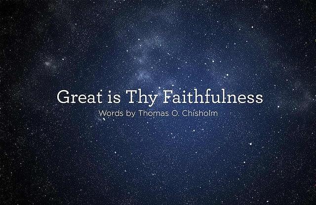 "Hymn: ""Great is Thy Faithfulness"" by Thomas O. Chisholm"