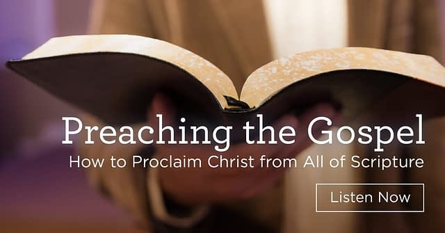 """Download (Free) — """"Preaching the Gospel: How to Proclaim Christ from All of Scripture"""""""