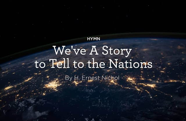 """Hymn: """"We've a Story to Tell to the Nations"""" by H. Ernest Nichol"""
