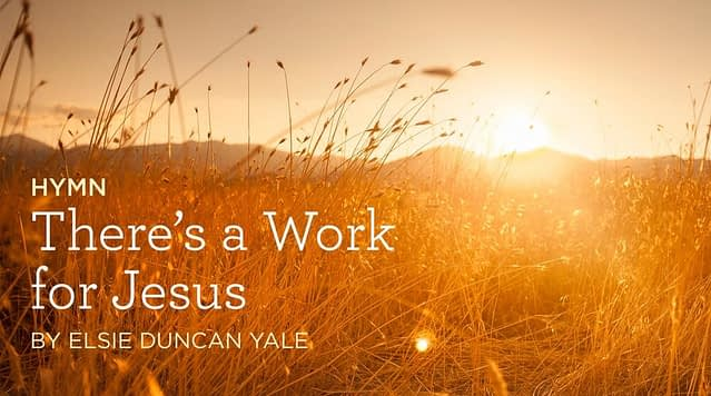 """Hymn: """"There's a Work for Jesus"""" by Elsie Duncan Yale"""