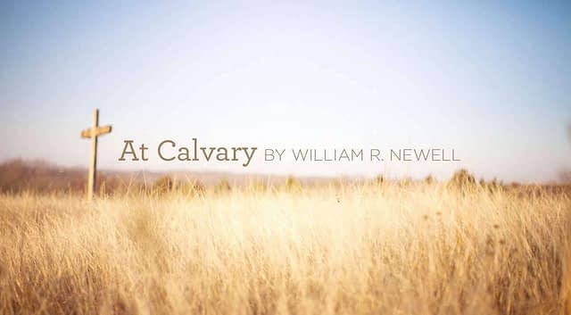 """Hymn: """"At Calvary"""" by William R. Newell"""