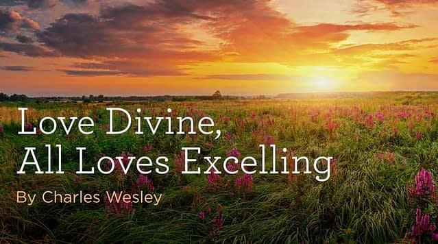 """Hymn: """"Love Divine, All Loves Excelling"""" by Charles Wesley"""