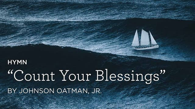 """Hymn: """"Count Your Blessings"""" by Johnson Oatman, Jr."""