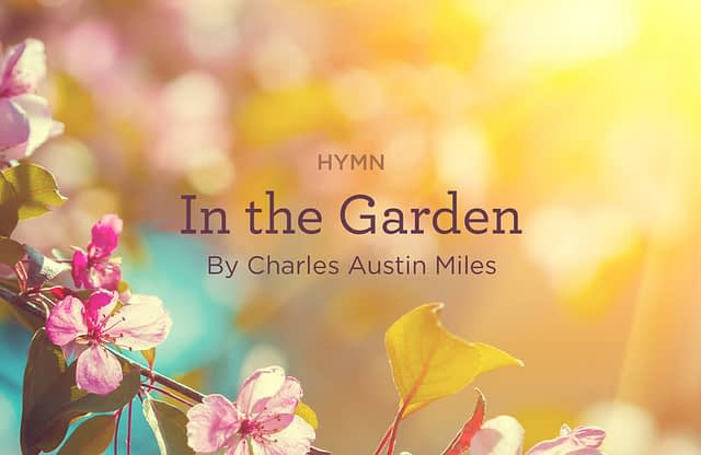 """Hymn: """"In the Garden"""" by Charles Austin Miles"""