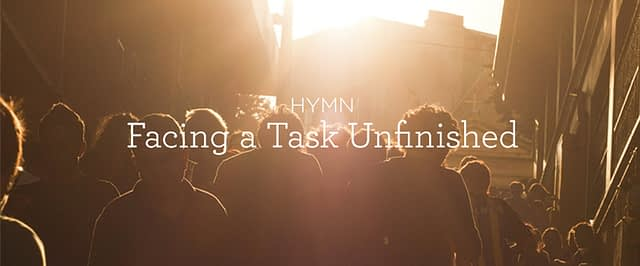 """Hymn: """"Facing a Task Unfinished"""""""