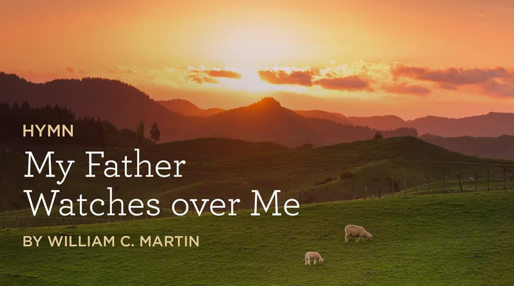 """This is a thumbnail for the post Hymn: """"My Father Watches over Me"""" by William C. Martin"""