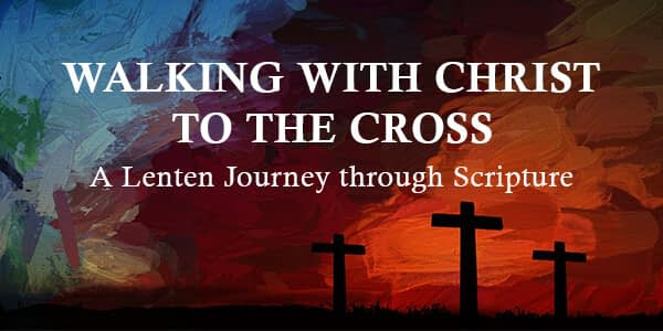 Walking with Christ to the Cross: Take This Lenten Journey Through Scripture