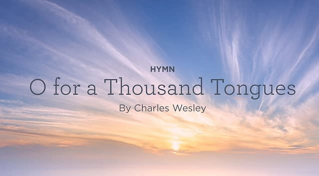 """Hymn: """"O for a Thousand Tongues to Sing"""" by Charles Wesley"""