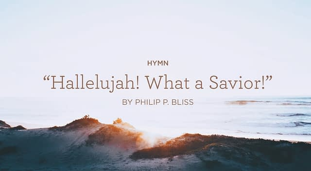 """Hymn: """"Hallelujah! What a Savior!"""" by Philip Bliss"""