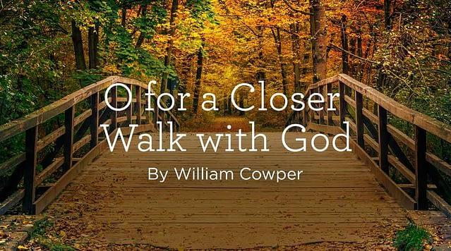 "Hymn: ""O for a Closer Walk with God"" by William Cowper"