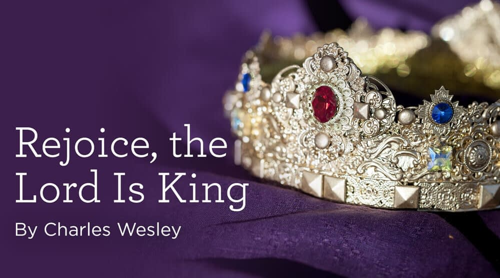 """This is a thumbnail for the post Hymn: """"Rejoice, the Lord Is King"""" by Charles Wesley"""
