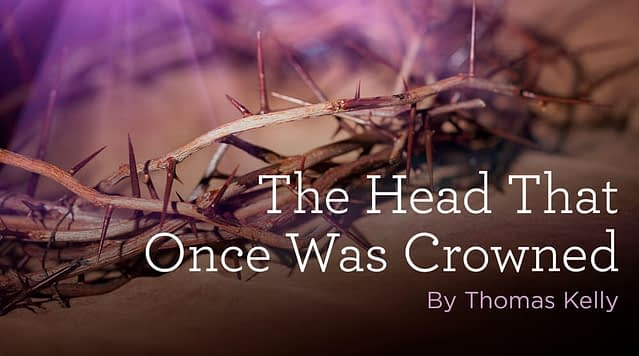 """Hymn: """"The Head That Once Was Crowned"""" by Thomas Kelly"""