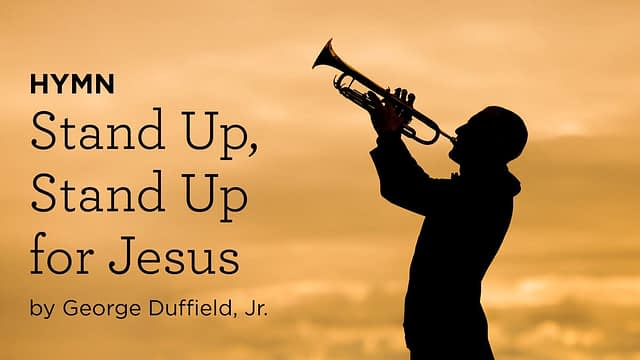 """Hymn: """"Stand Up, Stand Up for Jesus"""" by George Duffield, Jr."""