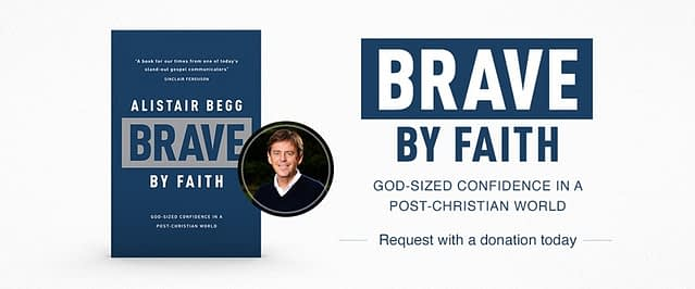 Alistair Begg on Being 'Brave by Faith' in Today's World