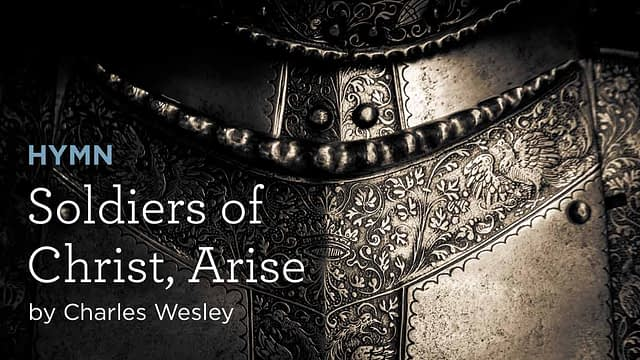 """Hymn: """"Soldiers of Christ, Arise"""" by Charles Wesley"""
