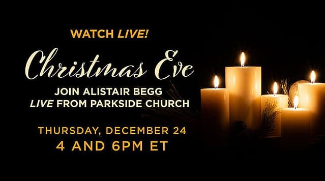 Join Alistair Begg for Christmas Eve Service Live!