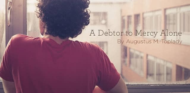 """Hymn: """"A Debtor to Mercy Alone"""" By Augustus M. Toplady"""